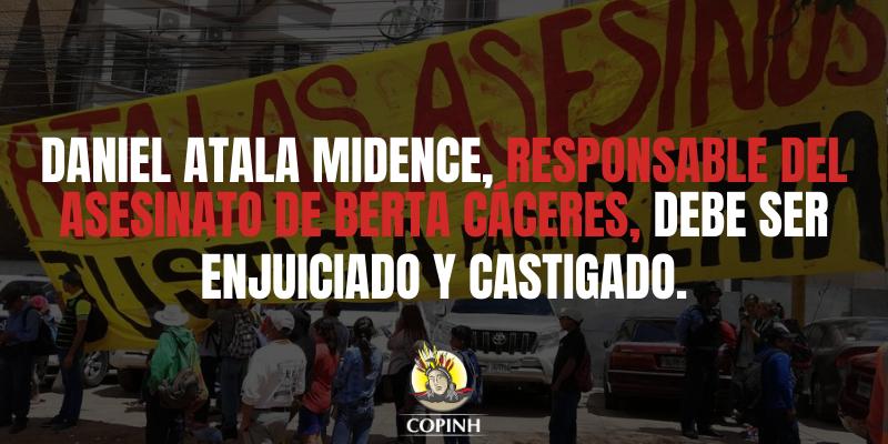 Daniel Atala Midence, Responsable del Asesinato de Berta Cáceres, debe ser enjuiciado y castigado