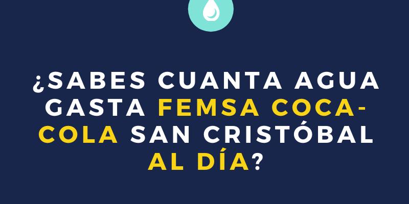 [Infografía] ¿Sabes cuanta agua gasta Femsa Coca Cola en San Cristóbal?