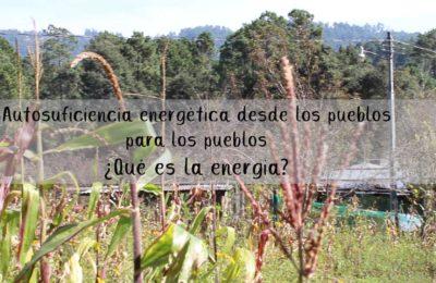 Video: Autosuficiencia energética desde los pueblos para los pueblos – ¿Que significa energía?